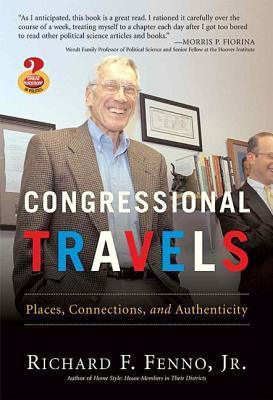 Congressional Travels: Places, Connections, and Authenticity (Great Questions in Politics Series) (Great Questions in Politics)  by  Richard F. Fenno Jr.