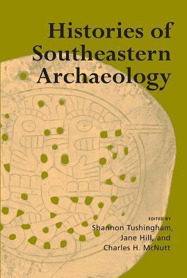 Histories of Southeastern Archaeology Shannon Tushingham