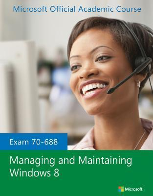 Exam 70-688 Managing and Maintaining Windows 8  by  MOAC (Microsoft Official Academic Course)