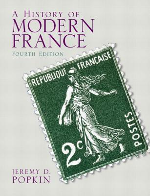 History of Modern France, a Plus Mysearchlab with Etext -- Access Card Package Jeremy D. Popkin