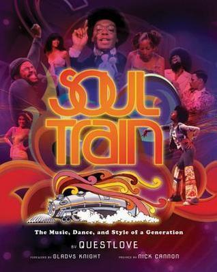 Soul Train: The Music, Dance, and Style of a Generation  by  Ahmir Questlove Thompson