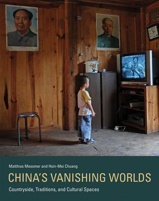 Chinas Vanishing Worlds: Countryside, Traditions, and Cultural Spaces  by  Matthias Messmer