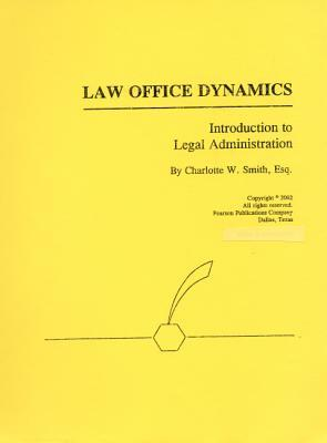 Law Office Dynamics: Introduction to Legal Administration Charlotte W. Smith