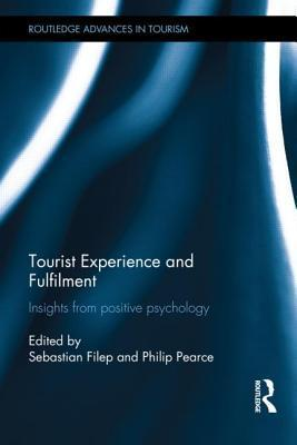 Tourist Experience and Fulfilment: Insights from Positive Psychology Sebastian Filep