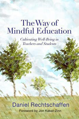 The Way of Mindful Education: Cultivating Well-Being in Teachers and Students Daniel Rechtschaffen