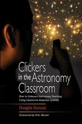 Clickers in the Astronomy Classroom  by  Douglas Duncan