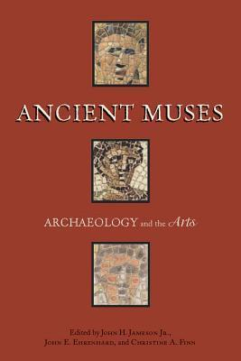 Ancient Muses: Archaeology and the Arts  by  John Jameson