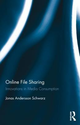 Online File Sharing: Innovations in Media Consumption  by  Jonas Andersson Schwarz