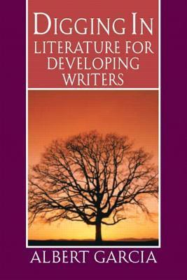 Digging in: Literature for Developing Writers  by  Albert Garcia