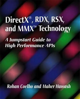DirectX(R), Rdx, Rsx, and MMX(TM) Technology: A Jumpstart Guide to High Performance APIs [With Includes DirectX Software Development Kit...]  by  Rohan Coelho