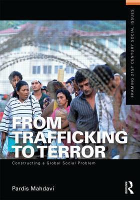 From Trafficking to Terror: Constructing a Global Social Problem Pardis Mahdavi