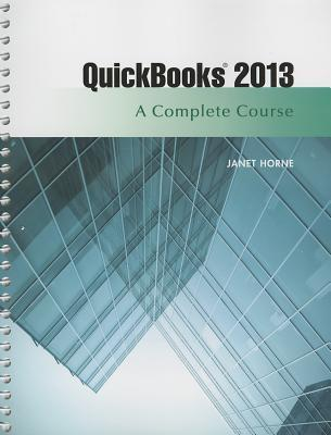 QuickBooks Pro 2013: A Complete Course  by  Janet Horne