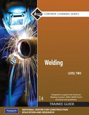 Welding Level 2 Trainee Guide, Paperback, Plus Nccerconnect with Etext -- Access Card Package NCCER National Center for Construction Education and Research