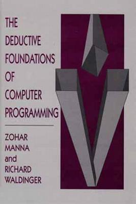 The Deductive Foundations of Computer Programming Zohar Manna