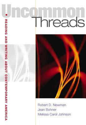 Uncommon Threads: Reading and Writing about Contemporary America Robert D. Newman