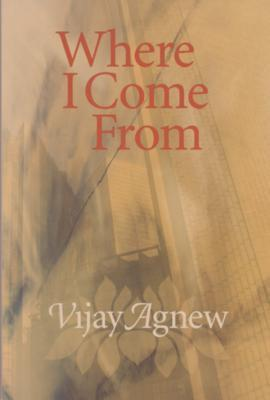 Where I Come From  by  Vijay Agnew