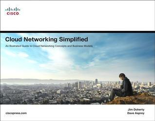 Cloud Networking Simplified: An Illustrated Guide to Cloud Networking Concepts and Business Models  by  Jim Doherty