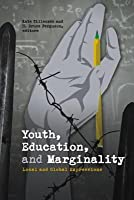 Youth, Education, and Marginality: Local and Global Expressions Kate Tilliczek