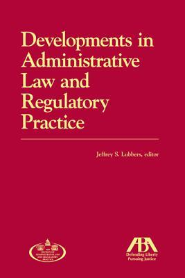 Developments in Administrative Law and Regulatory Practice, 2011 Jeffrey S Lubbers