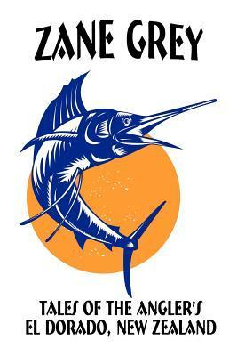Tales Of The Anglers El Dorado, New Zealand Zane Grey