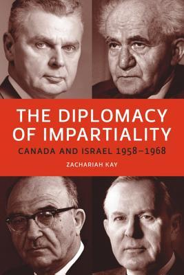 The Diplomacy of Impartiality: Canada and Israel, 1958-1968  by  Zachariah Kay