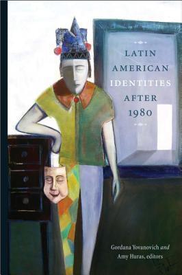 Latin American Identities After 1980 Gordana Yovanovich
