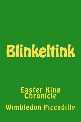 Blinkeltink: Easter King Chronicle  by  Wimbledon T Piccadilly