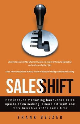 Sales Shift: How inbound marketing has turned sales upside down making it more difficult and more lucrative at the same time  by  Frank Belzer