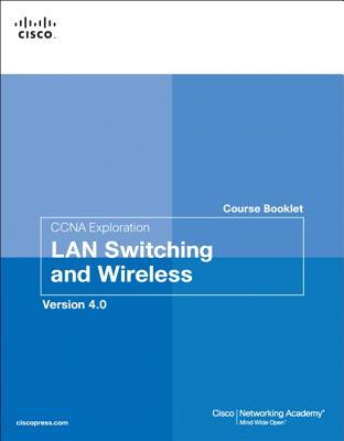 CCNA Exploration Course Booklet: LAN Switching and Wireless, Version 4.0 Cisco Systems Inc.