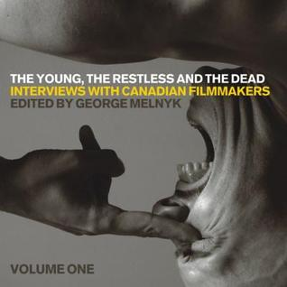 The Young, the Restless, and the Dead: Interviews with Canadian Filmmakers  by  George Melnyk