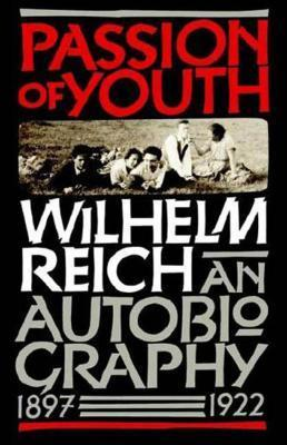 Passion of Youth: An Autobiography, 1897-1922  by  Wilhelm Reich