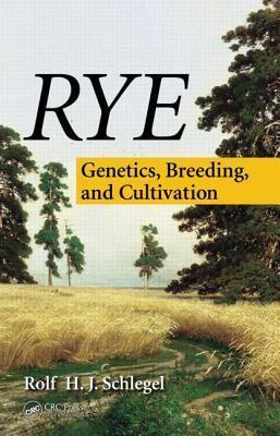 Rye: Genetics, Breeding, and Cultivation  by  Rolf H J Schlegel