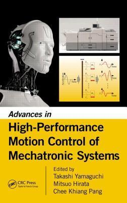 Advances in High-Performance Motion Control of Mechatronic Systems  by  Takashi Yamaguchi