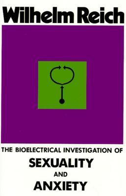 The Bioelectrical Investigation of Sexuality and Anxiety Wilhelm Reich