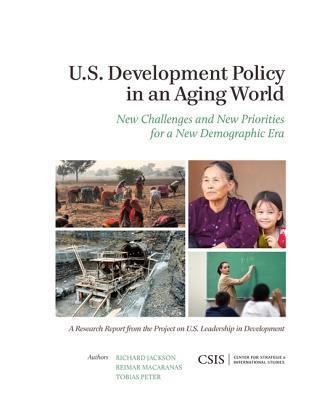 U.S. Development Policy in an Aging World: New Challenges and New Priorities for a New Demographic Era Richard Jackson