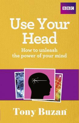 Use Your Head: How to Unleash the Power of Your Mind Tony Buzan