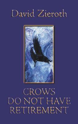Crows Do Not Have Retirement David Zieroth