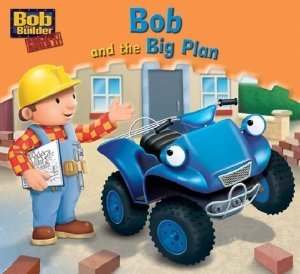 Bob and the Big Plan (Bob the Builder Story Library, #1)  by  Egmont