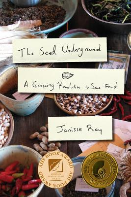 The Seed Underground: A Growing Revolution to Save Food Janisse Ray