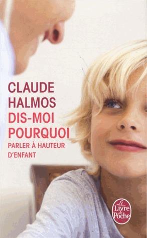 Dis-moi pourquoi : parler à hauteur denfant Claude Halmos