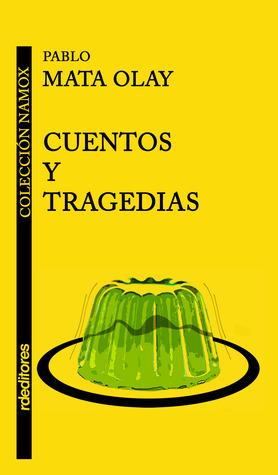 Cuentos y tragedias  by  Pablo Mata Olay