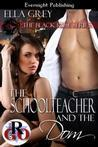 The Schoolteacher and the Dom  (The Black Rose Series, #1)  by  Ella Grey