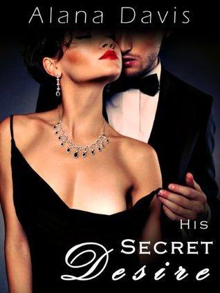 His Secret Desire [complete serial] (His Secret Desire, #1-5) Alana Davis