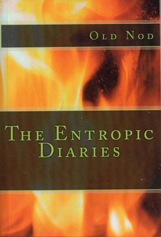 The Entropic Diaries  by  Old Nod
