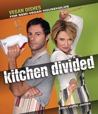The Kitchen Divided: Vegan Dishes for Semi-Vegan Households Ellen Jaffe Jones