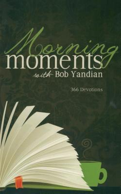 Morning Moments: 366 Devotions  by  Bob Yandian