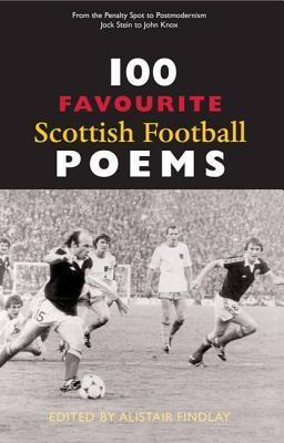 100 Favourite Scottish Football Poems Alistair Findlay