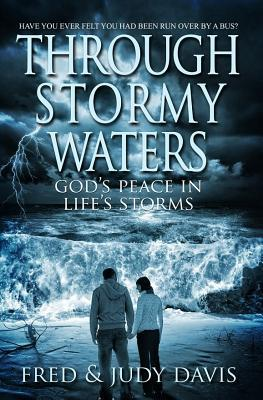 Through Stormy Waters: Gods Peace in Lifes Storms  by  Fred Davis