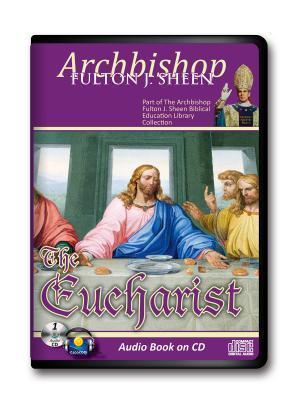 The Eucharist, Christ Present for Us Fulton J. Sheen