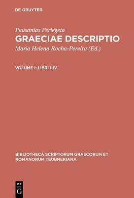 Graeciae Descriptio, vol. I: Libri I-IV (Bibliotheca scriptorum Graecorum et Romanorum Teubneriana) Pausanias